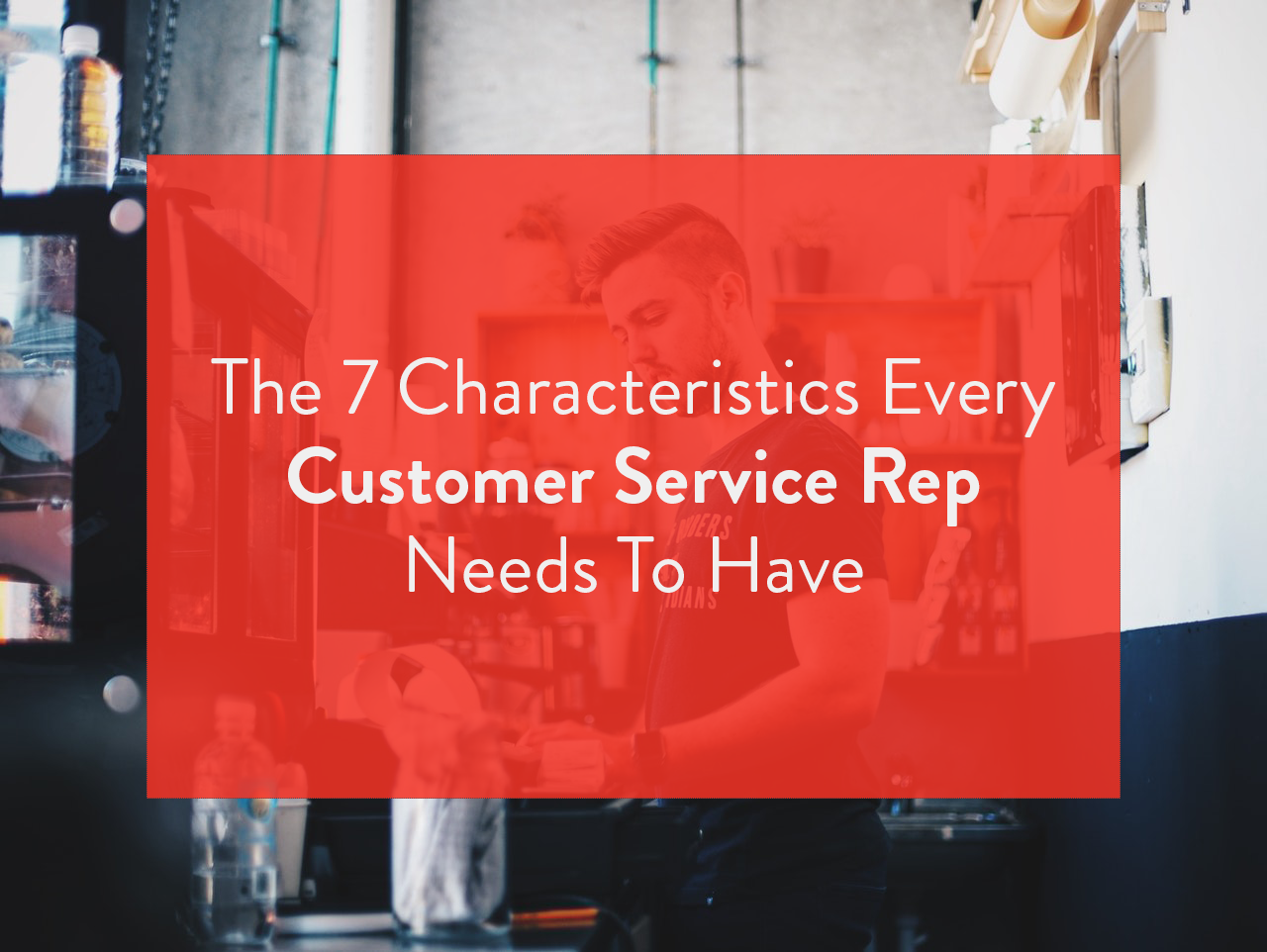 5 Skills Every Customer Service Rep Must Have